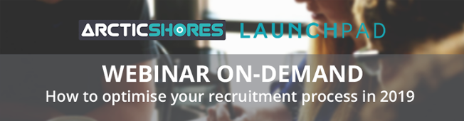 Arctic Shores & LaunchPad  Webinar On-Demand: How to optimise your recruitment process in 2019