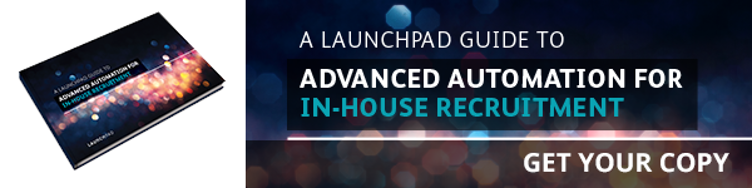 A LaunchPad guide to advanced automation for in-house recruitment - Get your copy
