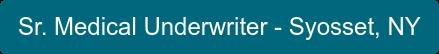 Sr. Medical Underwriter - Syosset, NY