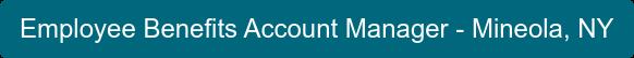 Employee Benefits Account Manager - Mineola, NY