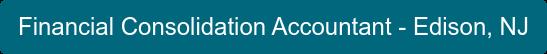 Financial Consolidation Accountant - Edison, NJ