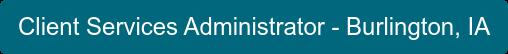 Client Services Administrator - Burlington, IA