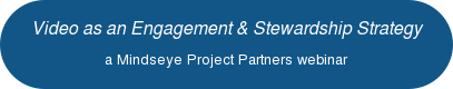 Video as an Engagement and Stewardship Strategy a Mindseye Project Partners webinar