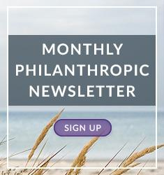Sign up for our Monthly Philanthropic Newsletter
