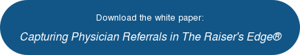 Download the white paper: Capturing Physician Referrals in The Raiser's Edge®