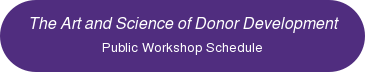 The Art and Science of Donor Development Public Workshop Schedule