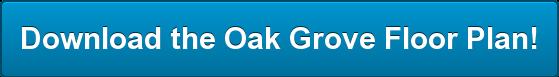 Download the Oak GroveFloor Plan!