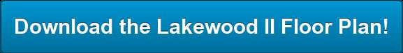 Download theLakewood II Floor Plan!