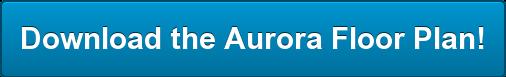 Download the AuroraFloor Plan!
