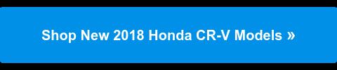SHOP NEW 2018 HONDA CR-V MODELS»