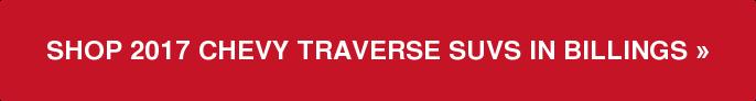 SHOP 2017 CHEVY TRAVERSE SUVS IN BILLINGS»