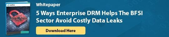 Whitepaper 5 Ways Enterprise DRM Helps The BFSI Sector Avoid Costly Data Leaks - Download Here