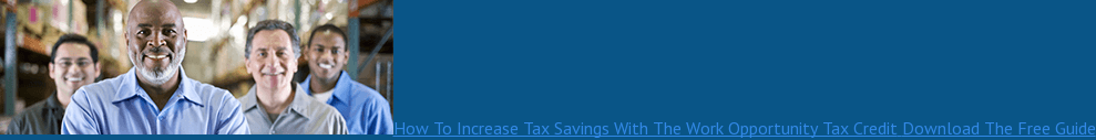 How To Increase Tax Savings With The Work Opportunity Tax Credit Download The  Free Guide