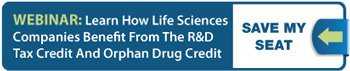 Webinar: Learn How Life Sciences Companies Benefit From The R&D Tax Credit And Orphan Drug Credit - Save my seat