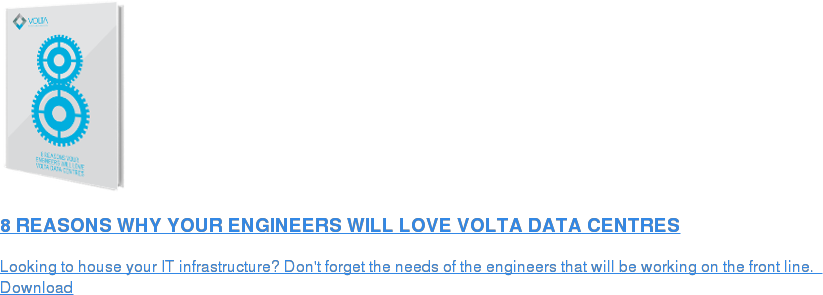 Further information about Volta and full technical specifications are  available at a glance in our download centre.  Latest Download:  High Density Data Centre Download