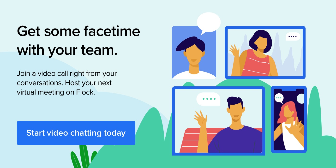 Get some facetime with your time. Join a video call right from your conversations. Host your next virtual meeting on Flock.