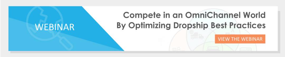 Webinar - Compete in an OmniChannel World By Optimizing Dropship Best Practices