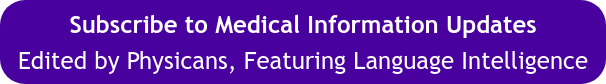 Subscribe to Medical Information Updates Edited by Physicans, Featuring Language Intelligence