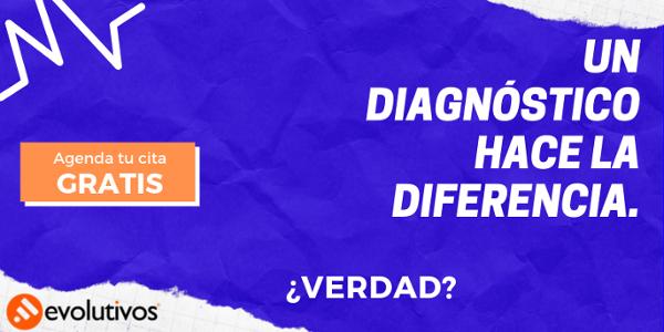 Un diagnóstico hace la diferencia.