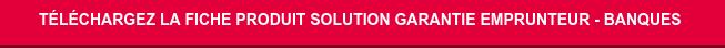 Téléchargez la Fiche Produit Solution Garantie Emprunteur -Banques