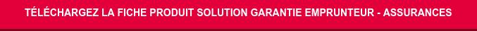 Téléchargez la Fiche Produit Solution Garantie Emprunteur - Assurances