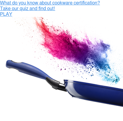 What do you know about cookware certification?  Take our quiz and find out!  PLAY