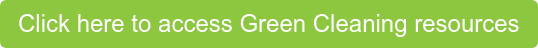 Click here to access Green Cleaning resources