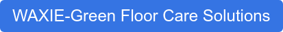 WAXIE-Green Floor Care Solutions