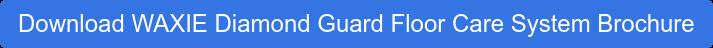 Download WAXIE Diamond Guard Floor Care System Brochure