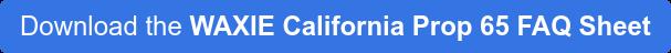 Download the WAXIE California Prop 65 FAQ Sheet