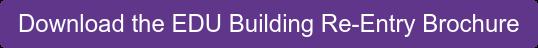 Download the EDU Building Re-Entry Brochure