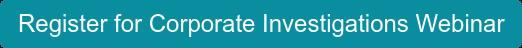 Register for Corporate Investigations Webinar