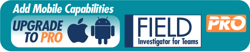 Upgrade to PRO to add mobile capabilities for ios android Field Investigator PRO for Teams