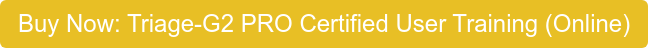 Buy Now: Triage-G2 PRO Certified User Training (Online)