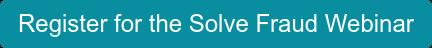 Register for the Solve Fraud Webinar