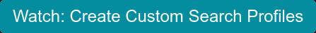 Watch: Create Custom Search Profiles