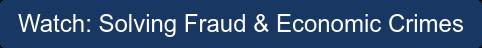 Watch: Solving Fraud& Economic Crimes