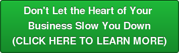 Don\u0026#39\u003Bt Let the Heart of Your Business Slow You Down