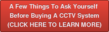 A Few Things To Ask Yourself Before BuyingA CCTV System