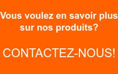 Vous voulez en savoir plus sur nos produits?  Contactez-nous!