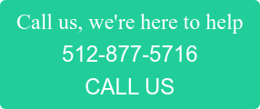 Call us, we're here to help 512-877-5716 CALL US