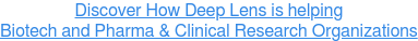 Discover How Deep Lens is helping  Biotech and Pharma & Clinical Research Organizations