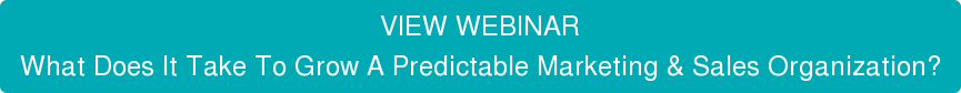 VIEW WEBINAR What Does It Take To Grow A Predictable Marketing & Sales Organization?