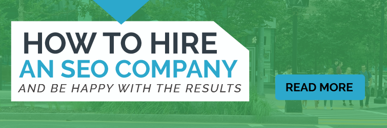 How to Hire an SEO Company and Be Happy with the Results