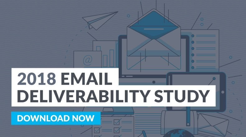 2018 Email Deliverability Study [DOWNLOAD NOW]