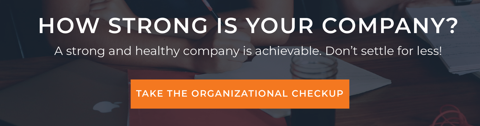 How strong is your company? Find out with our organizational checkup. Click here to get started!