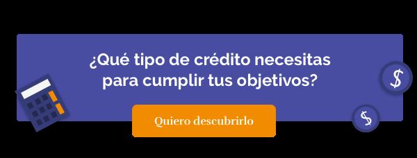 ¿Qué tipo de crédito necesitas para cumplir tus objetivos?