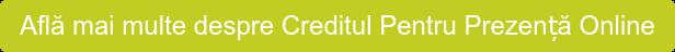 Află mai multe despre Creditul Pentru Prezență Online