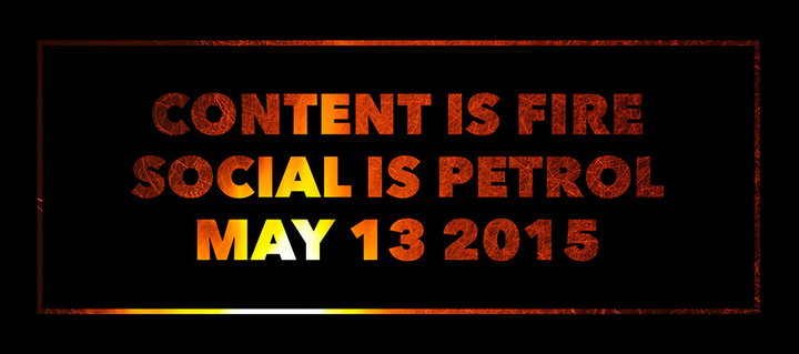 Content Is Fire, Social Is Petrol, May 13 2015.