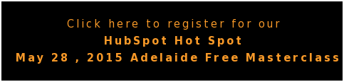 Click here to register for our  HubSpot Hot Spot May 28 , 2015 Adelaide Free Masterclass